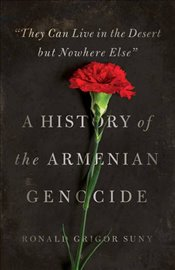 They Can Live in the Desert but Nowhere Else : A History of the Armenian Genocide   - Suny, Ronald Grigor