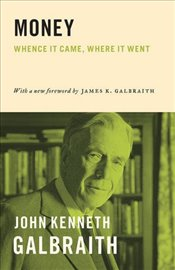 Money : Whence it Came, Where it Went - Galbraith, John Kenneth