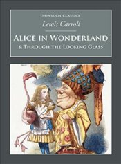 Alice in Wonderland and Through the Looking-Glass - Carroll, Lewis