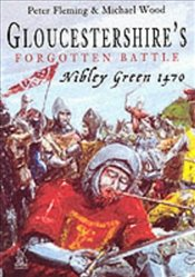 Gloucestershires Forgotten Battle: Nibley Green 1470 - Fleming, Peter