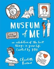 Museum of Me : Curate Your Life with Your Own Drawings, Doodles and Writing - Farmer, Charlotte