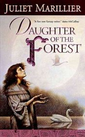 Daughter of the Forest : The Sevenwaters Trilogy, Book 1 - Marillier, Juliet
