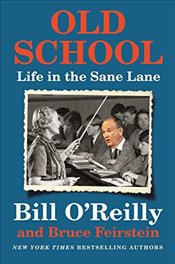 Old School : Life in the Sane Lane - O'Reilly, Bill