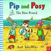 Pip and Posy : The New Friend - Scheffler, Axel