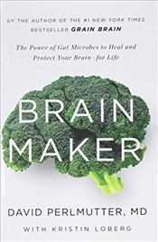 Brain Maker : The Power of Gut Microbes to Heal and Protect Your Brain for Life - Perlmutter, David