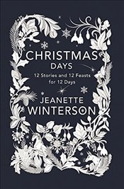 Christmas Days: 12 Stories and 12 Feasts for 12 Days - Winterson, Jeanette