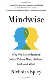Mindwise : Why We Misunderstand What Others Think, Believe, Feel, and Want - Epley, Nicholas