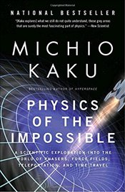 Physics of the Impossible: A Scientific Exploration Into the World of Phasers, Force Fields, Telepor - Kaku, Michio
