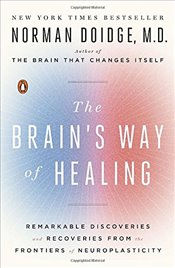 Brains Way of Healing: Remarkable Discoveries and Recoveries from the Frontiers of Neuroplasticity  - Doidge, Norman
