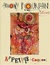 Appetites : Cookbook - Bourdain, Anthony