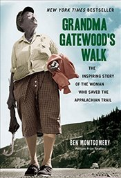 Grandma Gatewoods Walk : The Inspiring Story of the Woman Who Saved the Appalachian Trail - Montgomery, Ben
