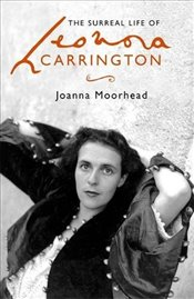 Surreal Life of Leonora Carrington - Moorhead, Joanna