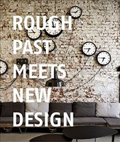 Rough Past meets New Design - Van Uffelen, Chris