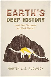 Earths Deep History : How it Was Discovered and Why it Matters - Rudwick, Martin J.s.