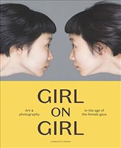 Girl on Girl : Art and Photography in the Age of the Female Gaze - Jansen, Charlotte