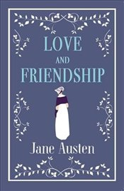 Love and Friendship (Alma Classics) - Austen, Jane