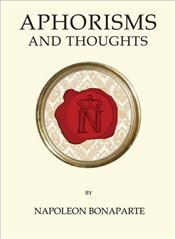 Aphorisms and Thoughts (Quirky Classics) - Bonaparte, Napoleon