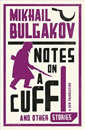 Notes on a Cuff and Other Stories (Alma Classics) - Bulgakov, Mikhail