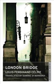 London Bridge (Alma Classics) - Celine, Louis-Ferdinand