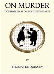 On Murder: Considered as One of the Fine Arts (Quirky Classics) - De Quincey, Thomas