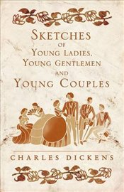 Sketches of Young Ladies, Young Gentlemen and Young Couples (Alma Classics) - Dickens, Charles