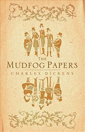 Mudfog Papers (Alma Classics) - Dickens, Charles