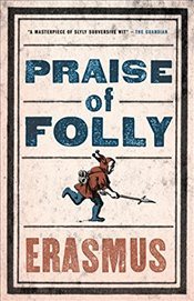 Praise of Folly (Alma Classics Evergreens) - Erasmus,