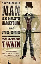 Man That Corrupted Hadleyburg and Other Stories (Alma Classics) - Twain, Mark