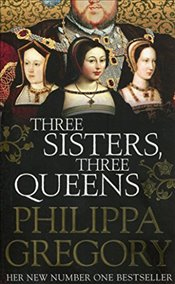 Three Sisters, Three Queens - Gregory, Philippa