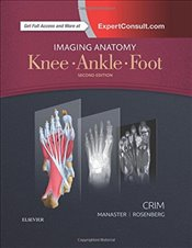 Imaging Anatomy: Knee, Ankle, Foot, 2e - MD, Julia R. Crim