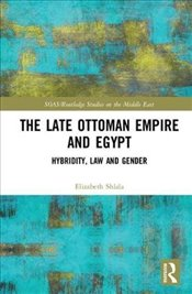 Late Ottoman Empire and Egypt : Hybridity, Law and Gender - Shlala, Elizabeth