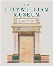 Fitzwilliam Museum : A History - Burn, Lucilla