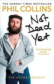 Not Dead Yet : The Autobiography - Collins, Phil