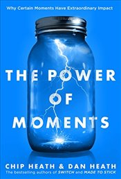 Power of Moments: Why Certain Moments Have Extraordinary Impact - Heath, Chip