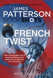 French Twist: BookShots (Detective Luc Moncrief Series) - Patterson, James