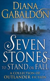 Seven Stones to Stand or Fall: A Collection of Outlander Short Stories - Gabaldon, Diana
