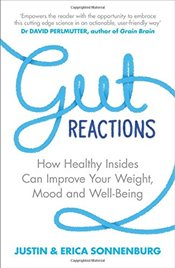 Gut Reactions: How Healthy Insides Can Improve Your Weight, Mood and Well-Being - Sonnenburg, Justin