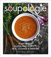 Soupologie: Plant-based, gluten-free soups to heal, cleanse and energise - Argent, Stephen