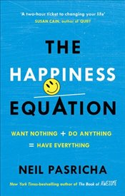 Happiness Equation: Want Nothing + Do Anything = Have Everything - Pasricha, Neil