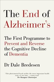 End of Alzheimer's: The First Program to Prevent and Reverse Cognitive Decline - Bredesen, Dr Dale