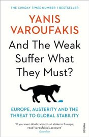 And the Weak Suffer What They Must?: Europe, Austerity and the Threat to Global Stability - Varoufakis, Yanis