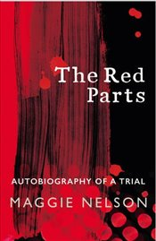 Red Parts: Autobiography of a Trial - Nelson, Maggie