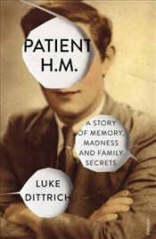 Patient H.M. : A Story of Memory, Madness and Family Secrets - Dittrich, Luke