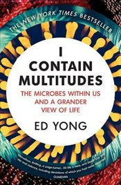 I Contain Multitudes : The Microbes Within Us and a Grander View of Life - Yong, Ed