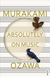 Absolutely on Music : Conversations with Seiji Ozawa - Murakami, Haruki