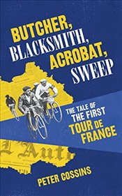Butcher, Blacksmith, Acrobat, Sweep: The Tale of the First Tour de France - Cossins, Peter