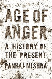 Age of Anger : A History of the Present - Mishra, Pankaj
