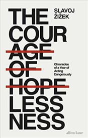 Courage of Hopelessness: Chronicles of a Year of Acting Dangerously - Zizek, Slavoj