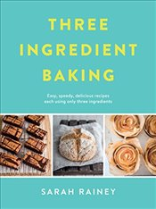 Three Ingredient Baking - Rainey, Sarah