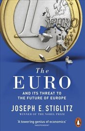 Euro : And its Threat to the Future of Europe - Stiglitz, Joseph
